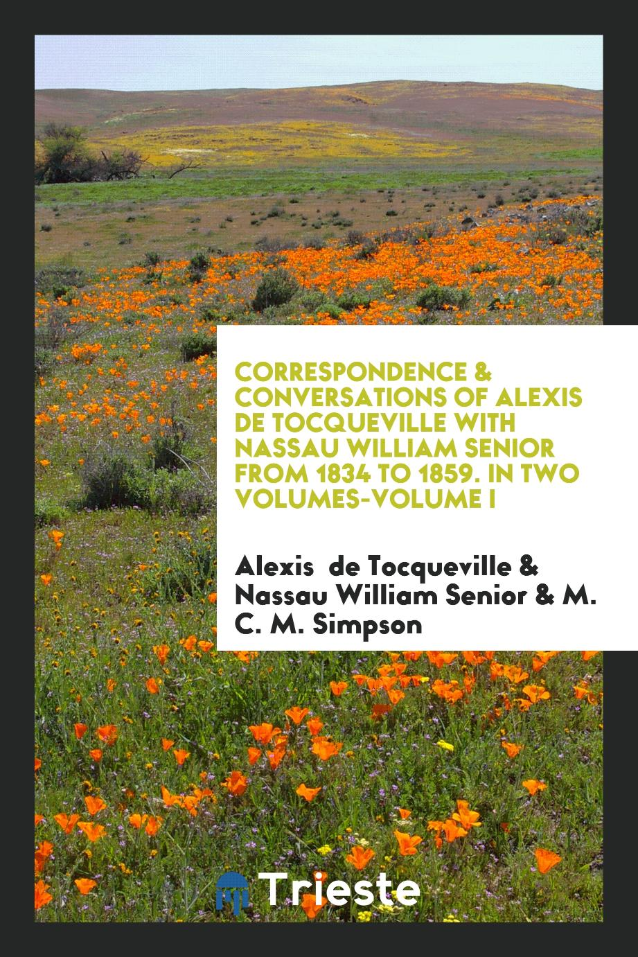 Correspondence & Conversations of Alexis de Tocqueville with Nassau William Senior from 1834 to 1859. In Two Volumes-Volume I