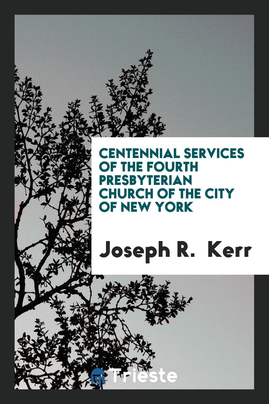 Centennial services of the Fourth Presbyterian Church of the city of New York