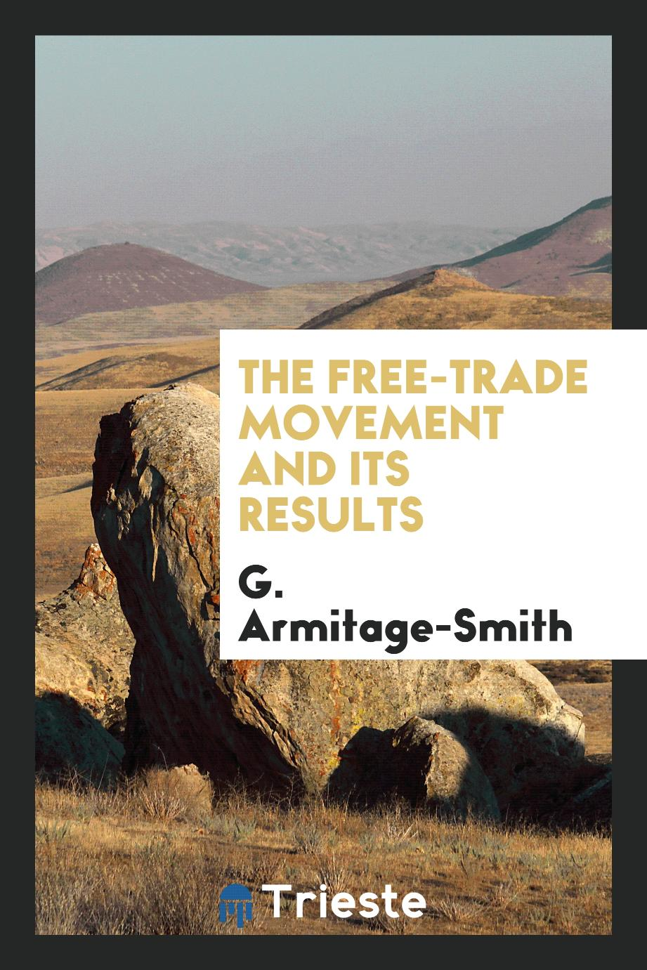 G. Armitage-Smith - The free-trade movement and its results