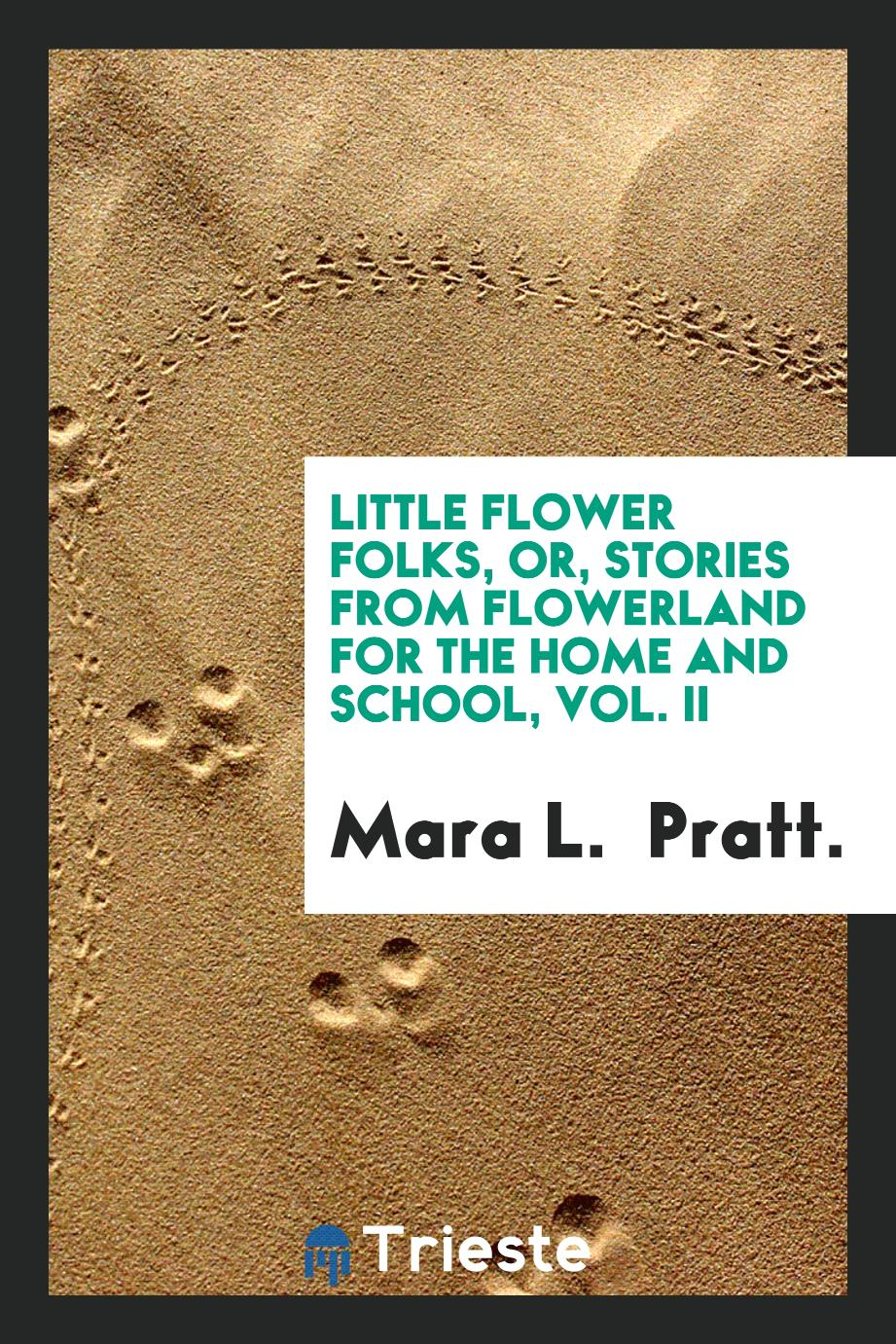 Little Flower Folks, or, Stories from Flowerland for the Home and School, Vol. II