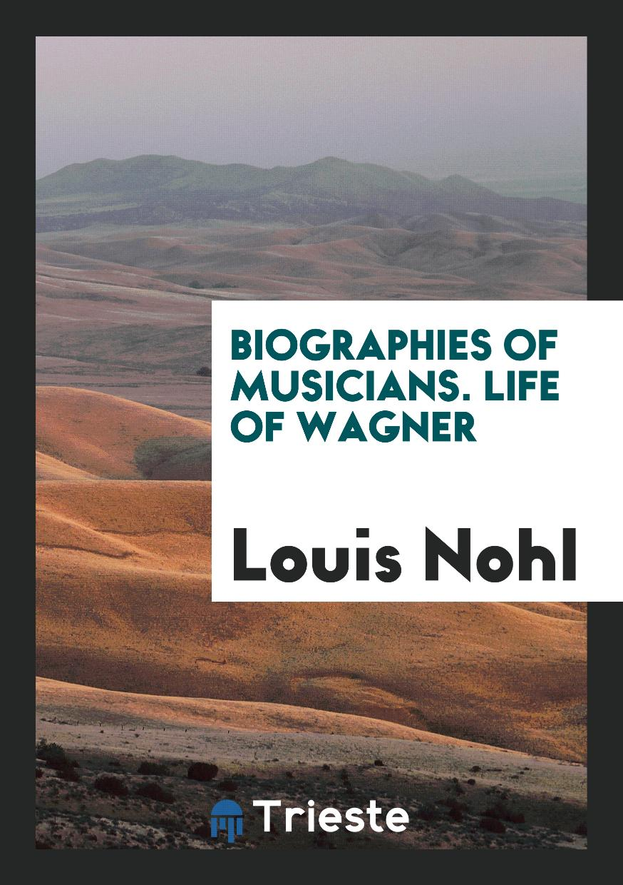 Biographies of Musicians. Life of Wagner