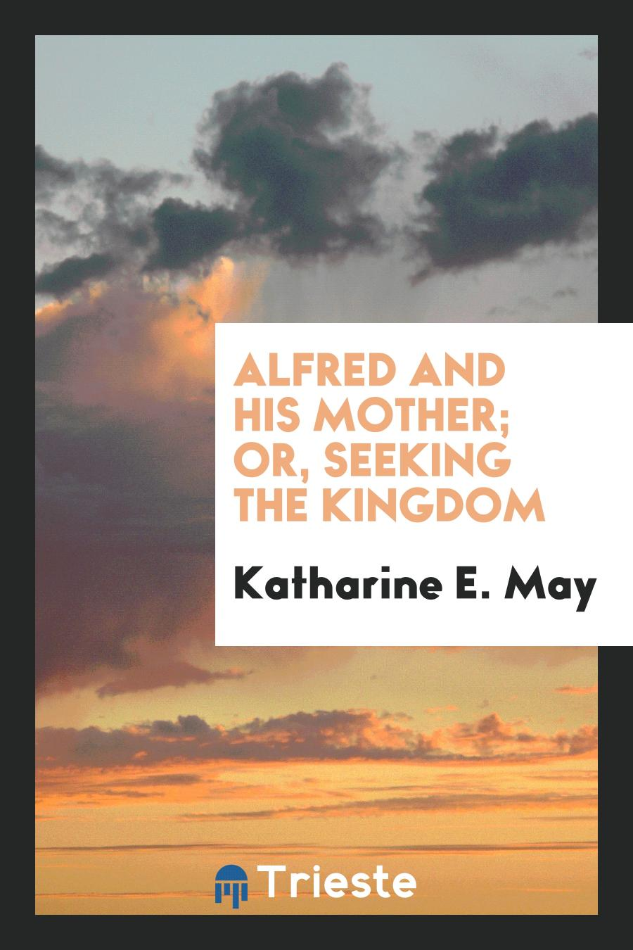 Alfred and His Mother; Or, Seeking the Kingdom
