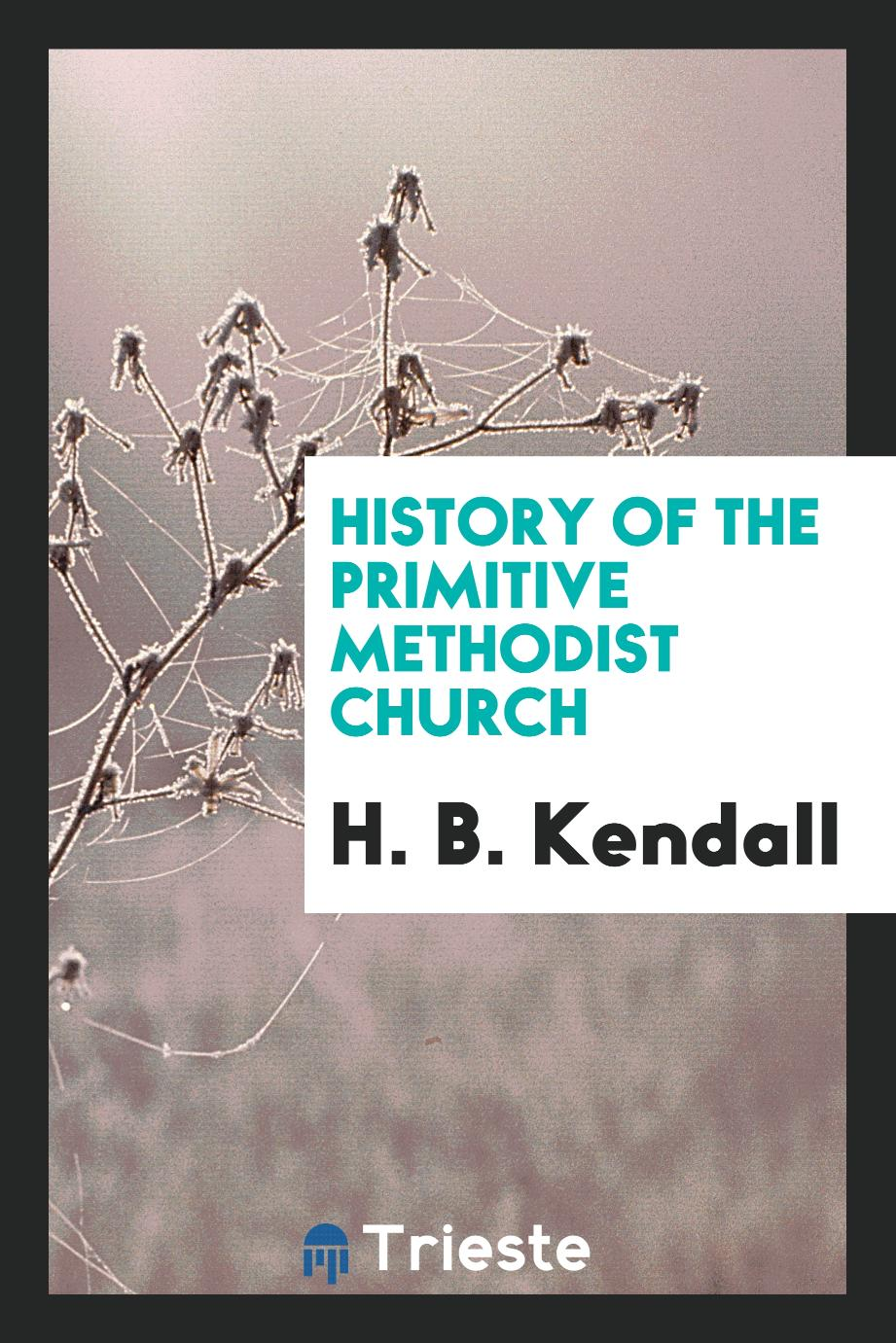 H. B. Kendall - History of the Primitive Methodist Church