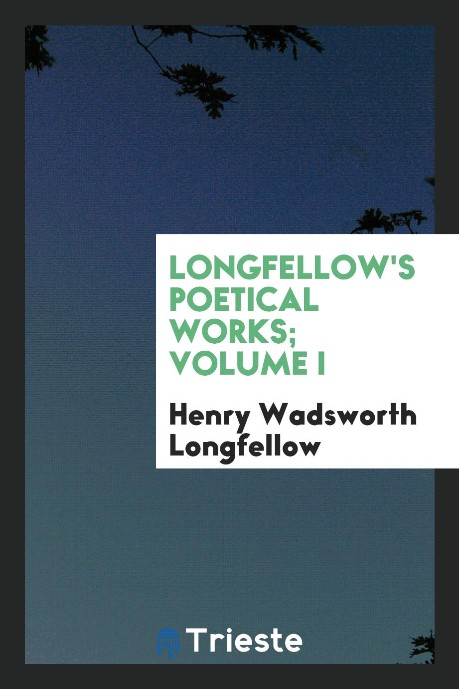 Longfellow's poetical works; Volume I