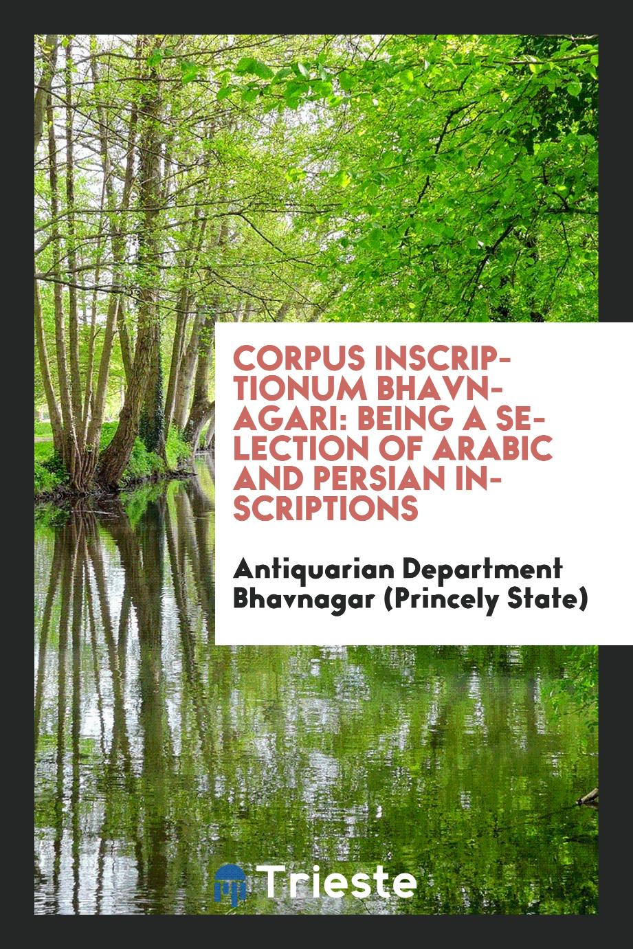 Corpus Inscriptionum Bhavnagari: Being a Selection of Arabic and Persian Inscriptions