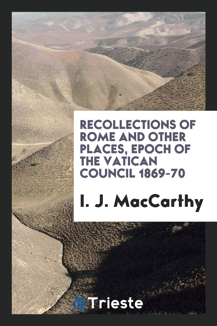 Recollections of Rome and other places, epoch of the Vatican Council 1869-70