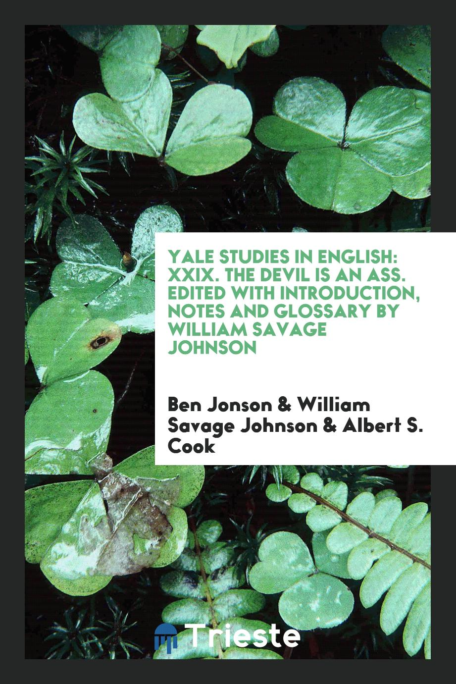 Yale Studies in English: XXIX. The Devil Is an Ass. Edited with Introduction, Notes and Glossary by William Savage Johnson