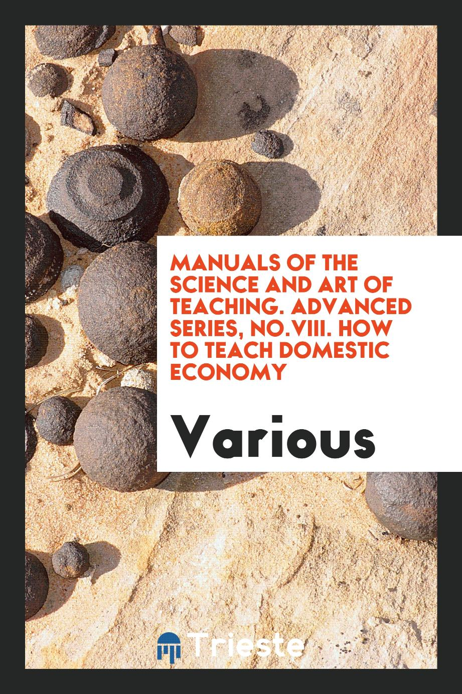 Manuals of the science and art of teaching. Advanced series, No.VIII. How to teach domestic economy