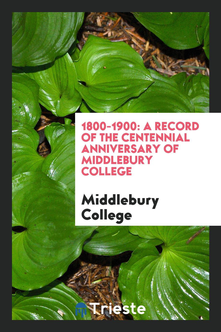 1800-1900: A Record of the Centennial Anniversary of Middlebury College
