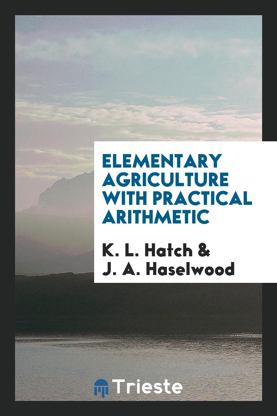 K. L. Hatch, J. A. Haselwood - Elementary agriculture with practical arithmetic