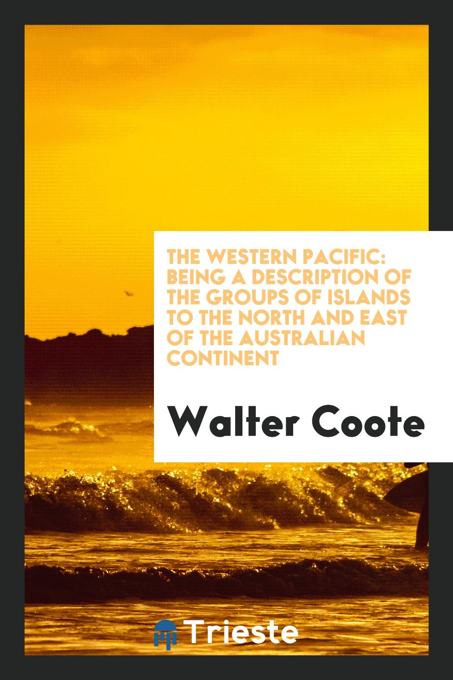 The western Pacific: being a description of the groups of islands to the north and east of the Australian continent