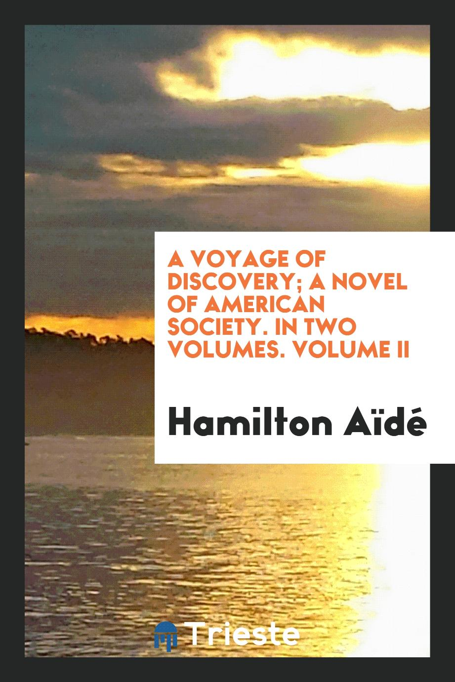 A Voyage of Discovery; a Novel of American Society. In Two Volumes. Volume II