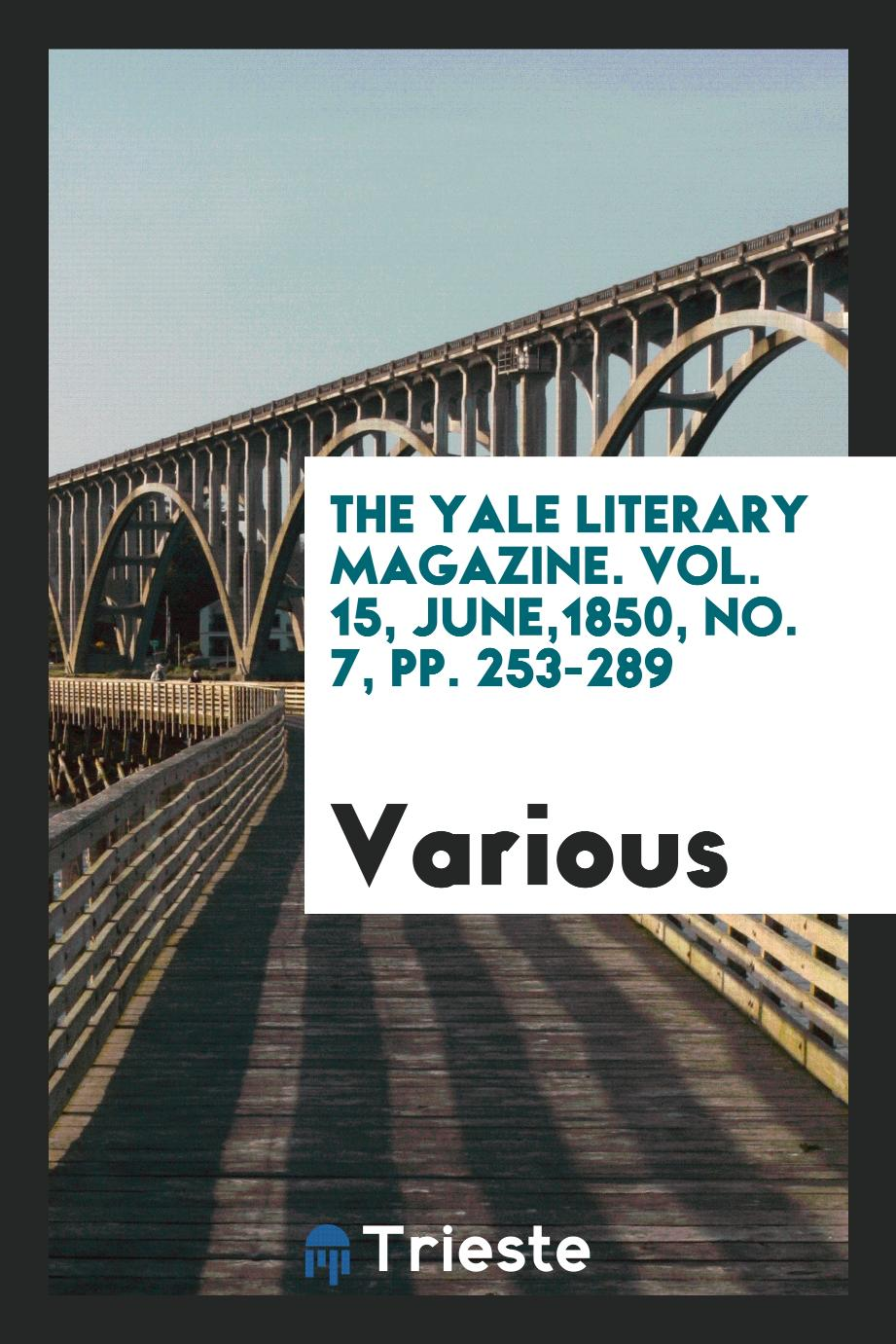 The Yale literary magazine. Vol. 15, June,1850, No. 7, pp. 253-289