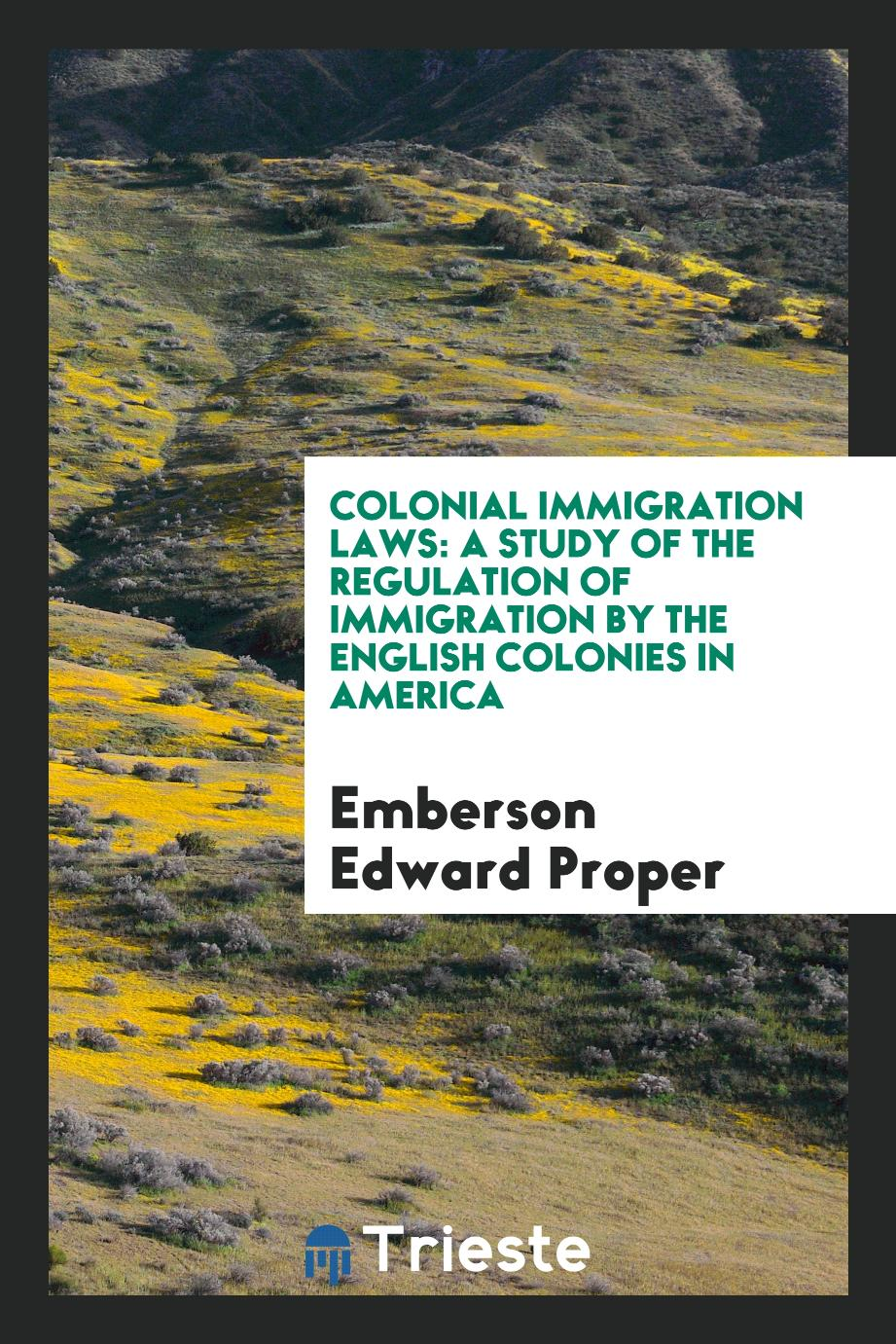 Colonial Immigration Laws: A Study of the Regulation of Immigration by the English Colonies in America