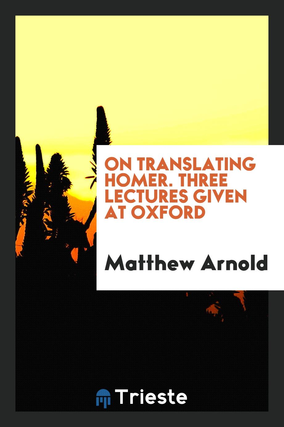 On translating Homer. Three lectures given at Oxford