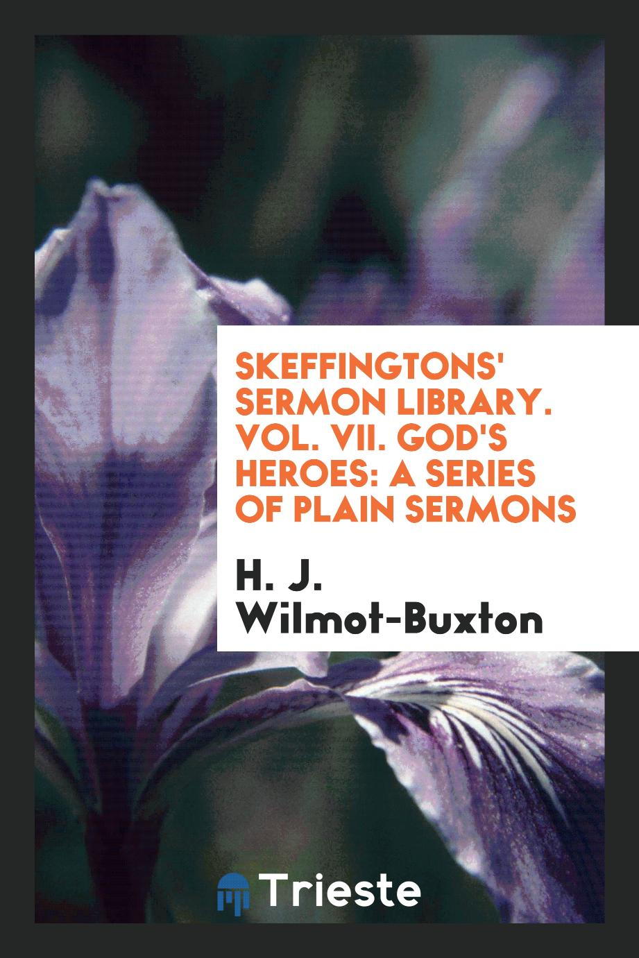 Skeffingtons' Sermon Library. Vol. VII. God's Heroes: A Series of Plain Sermons