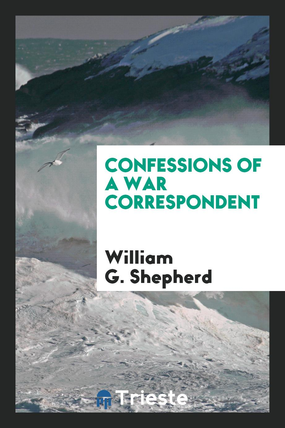 William G. Shepherd - Confessions of a War Correspondent