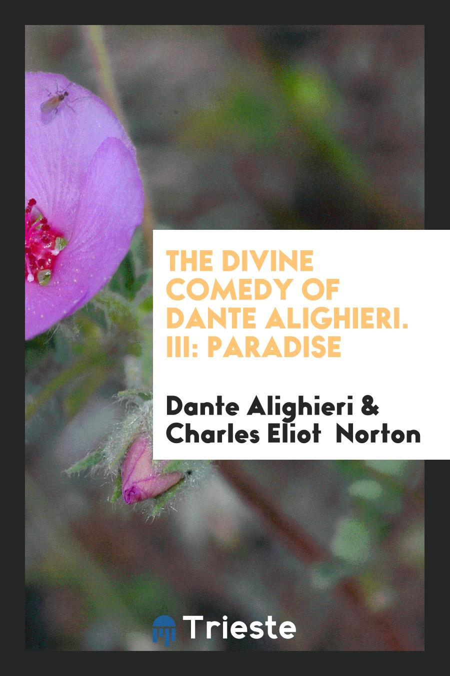 The Divine Comedy of Dante Alighieri. III: Paradise