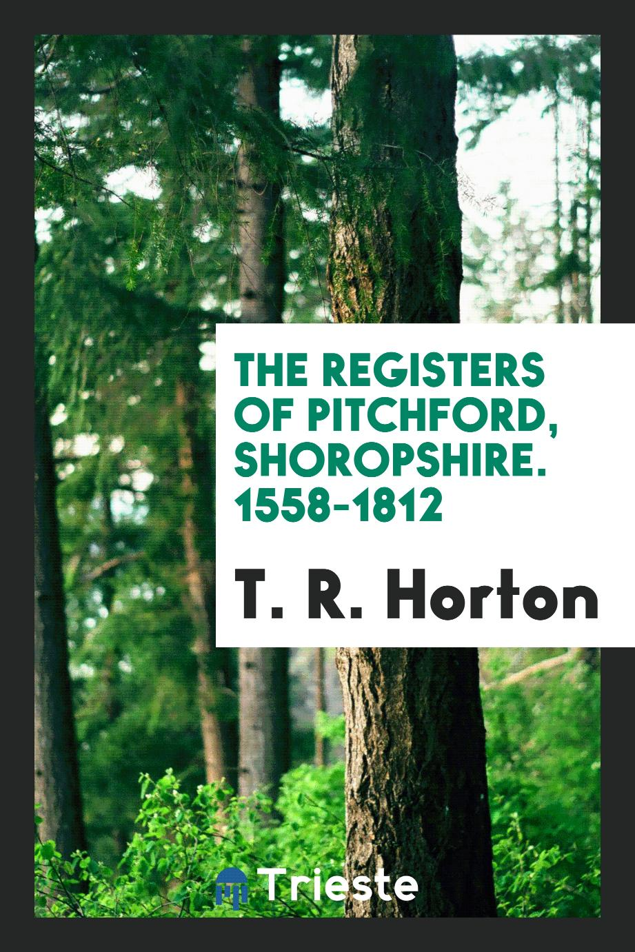 The Registers of Pitchford, Shoropshire. 1558-1812