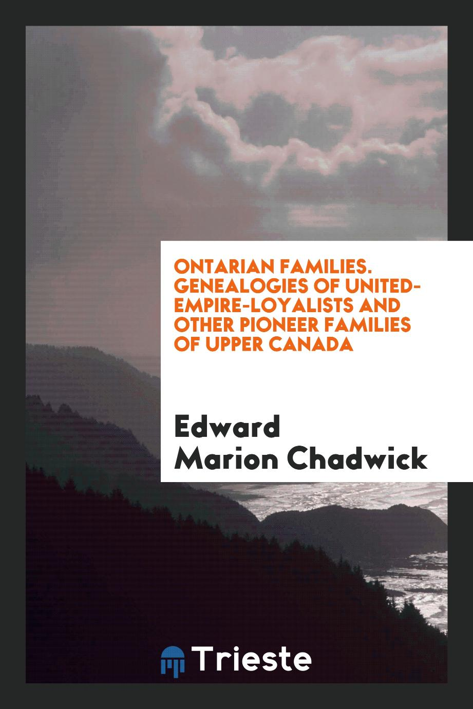 Ontarian Families. Genealogies of United-Empire-Loyalists and Other Pioneer Families of Upper Canada