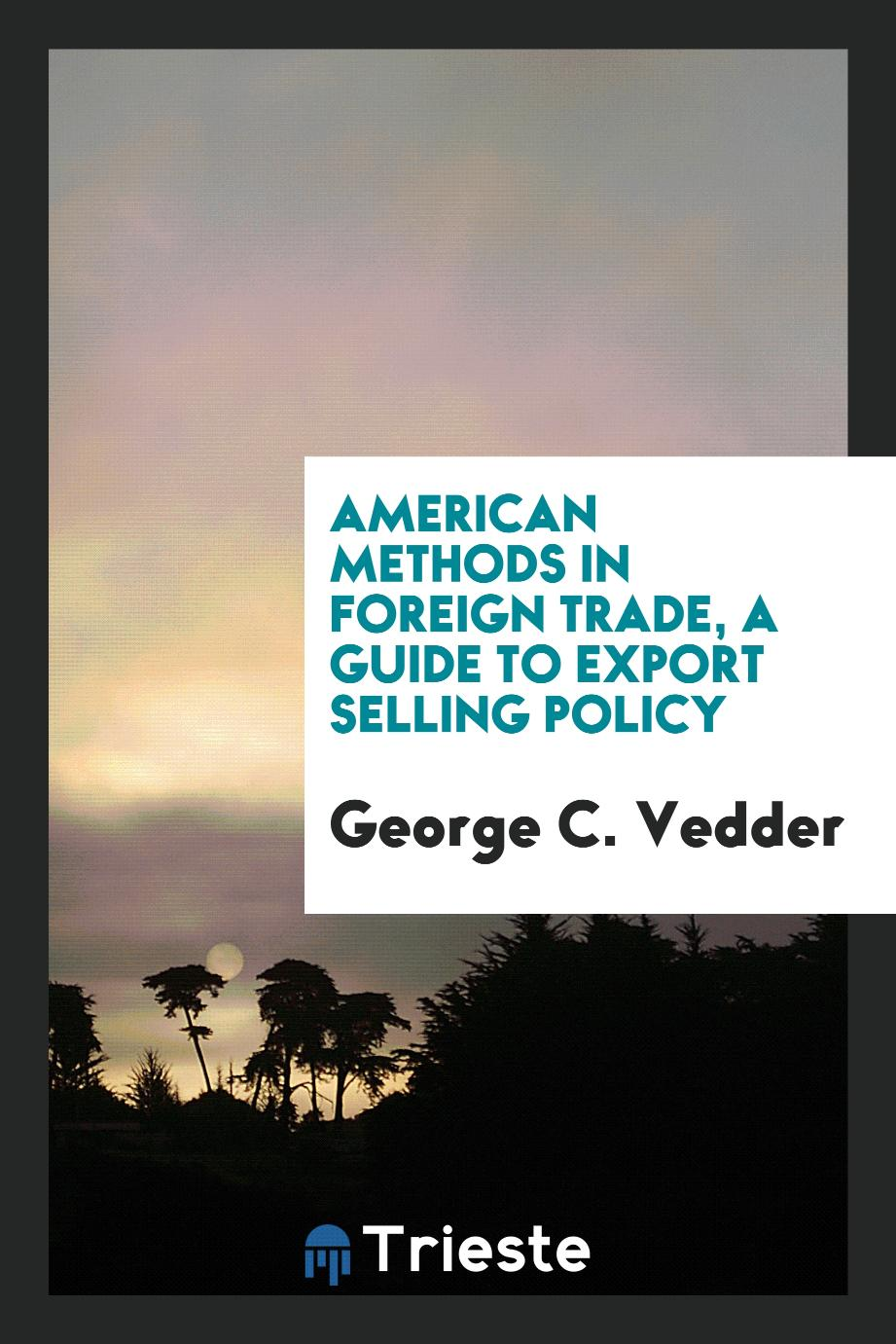 American methods in foreign trade, a guide to export selling policy