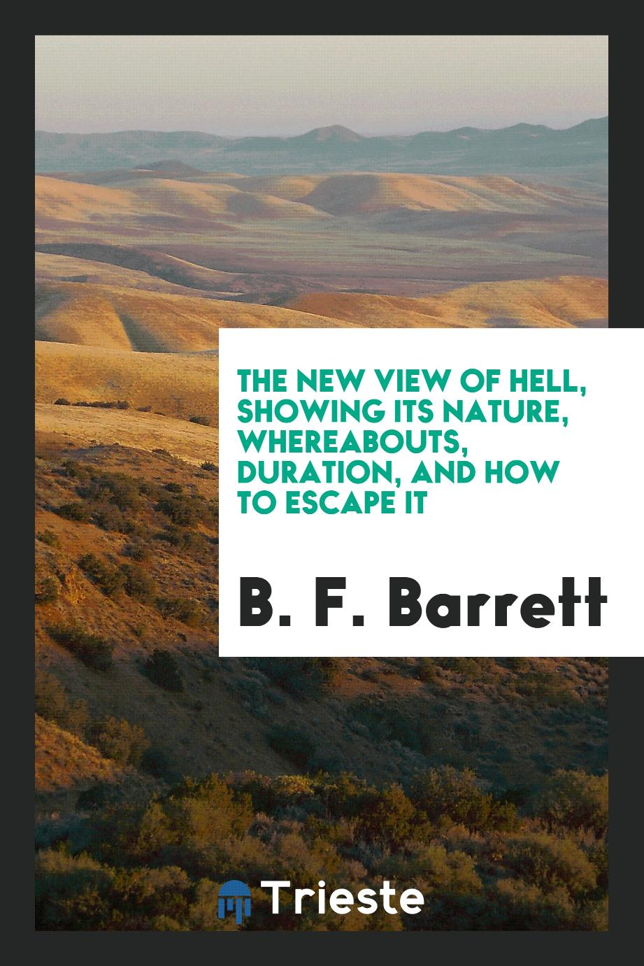 The New View of Hell, Showing Its Nature, Whereabouts, Duration, and How to Escape It