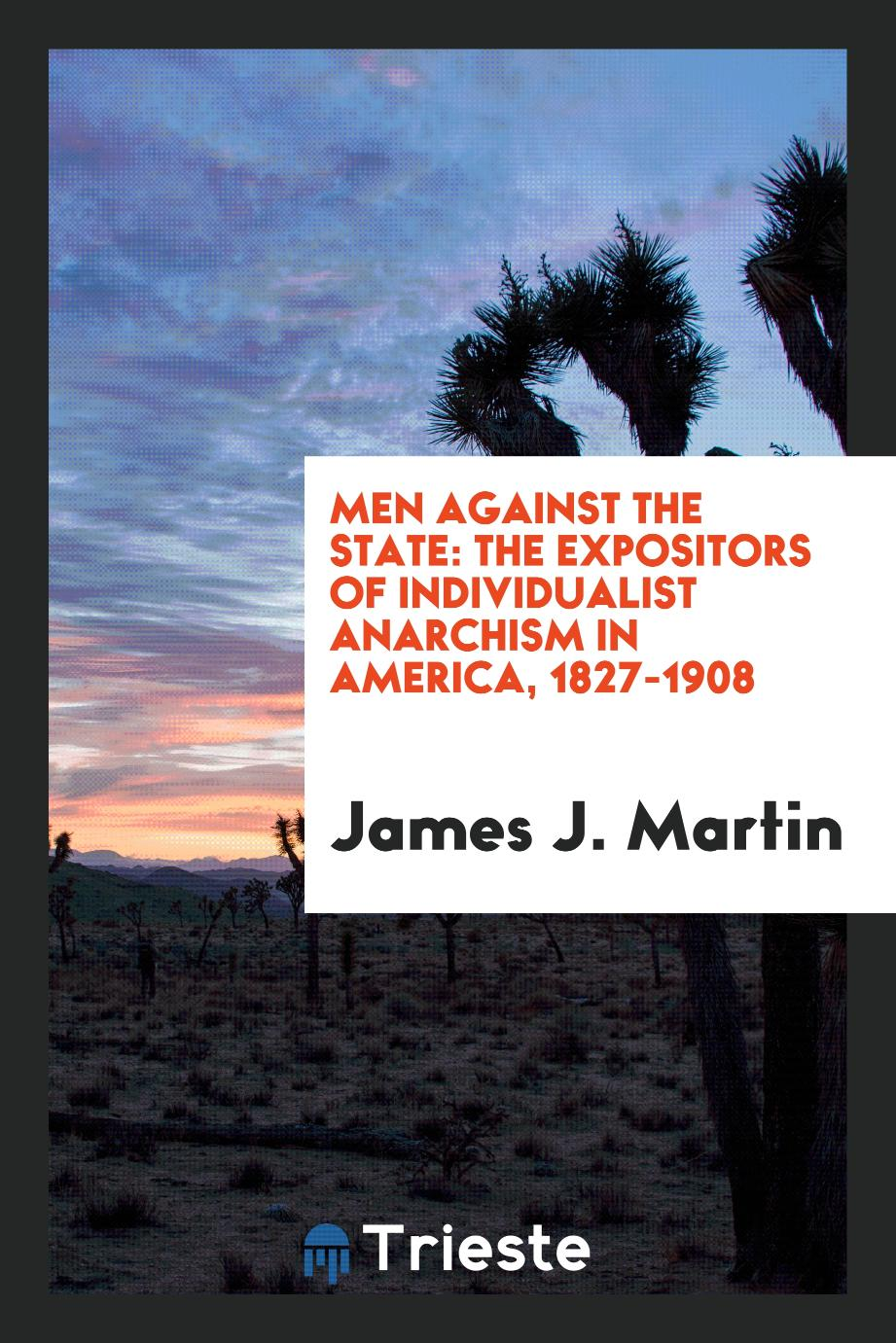 Men Against the State: The Expositors of Individualist Anarchism in America, 1827-1908