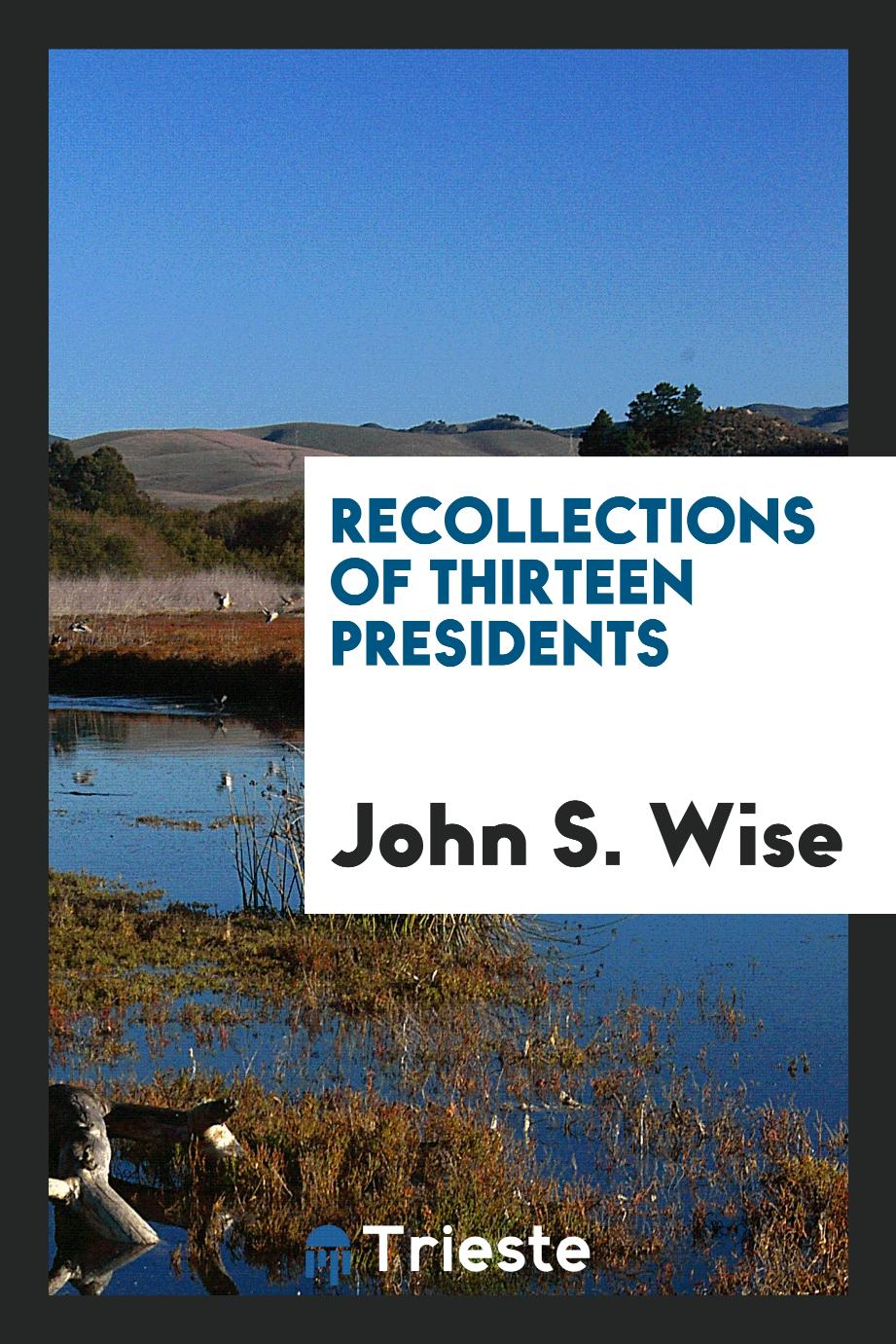 Recollections of Thirteen Presidents