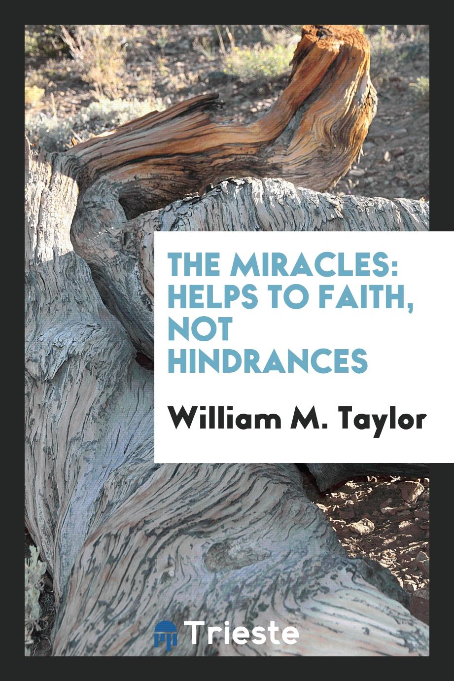 The Miracles: Helps to Faith, Not Hindrances