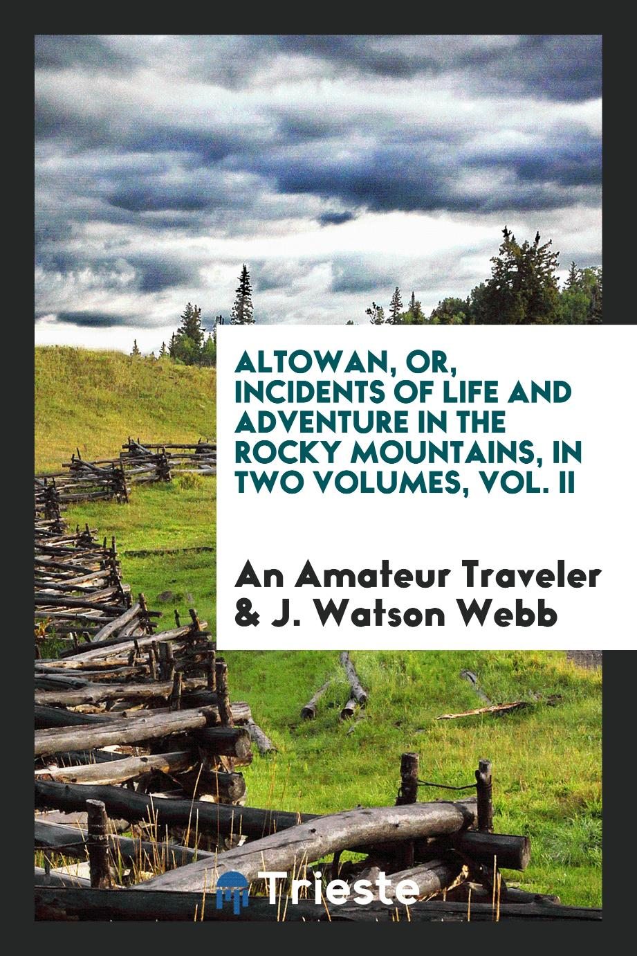 Altowan, or, Incidents of life and adventure in the Rocky Mountains, in two volumes, Vol. II