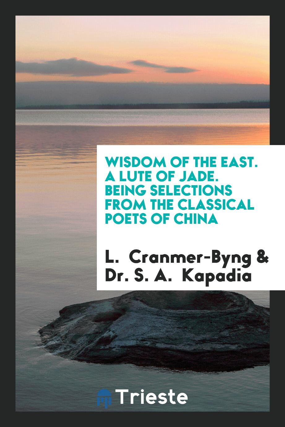 Wisdom of the East. A Lute of Jade. Being Selections from the Classical Poets of China