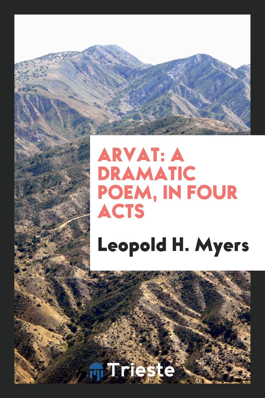 Arvat: A Dramatic Poem, in Four Acts