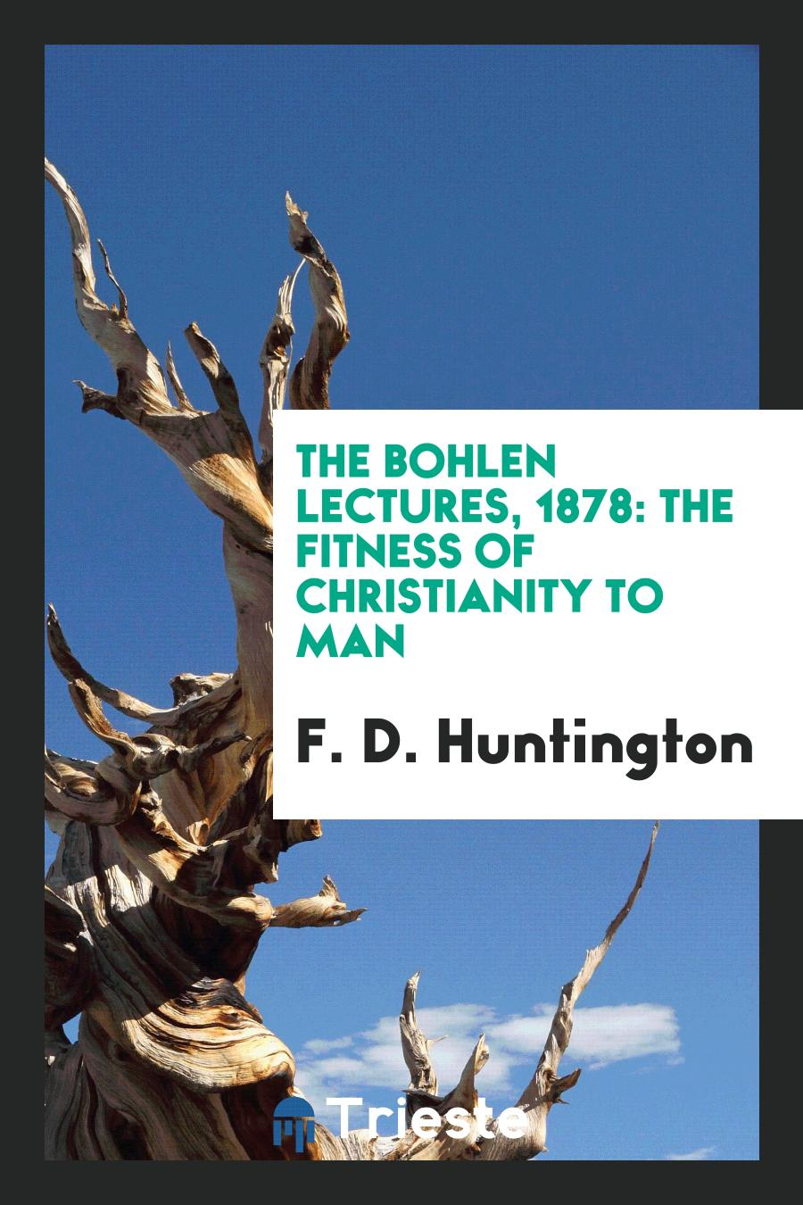 The Bohlen Lectures, 1878: The Fitness of Christianity to Man