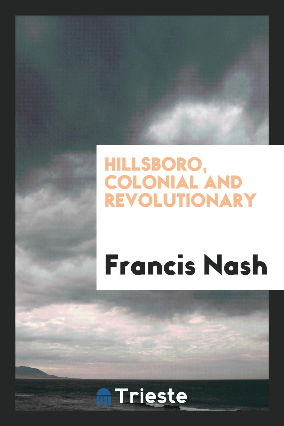 Hillsboro, Colonial and Revolutionary