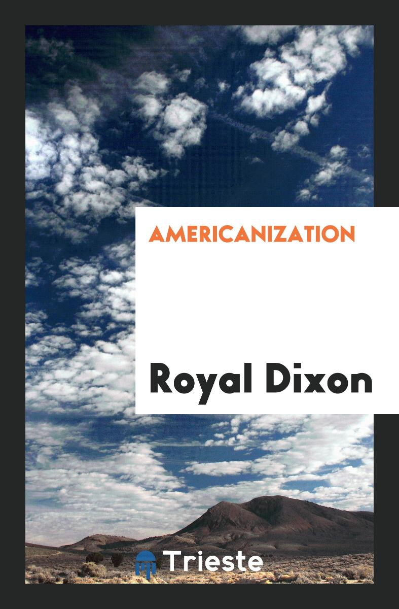 Royal Dixon - Americanization