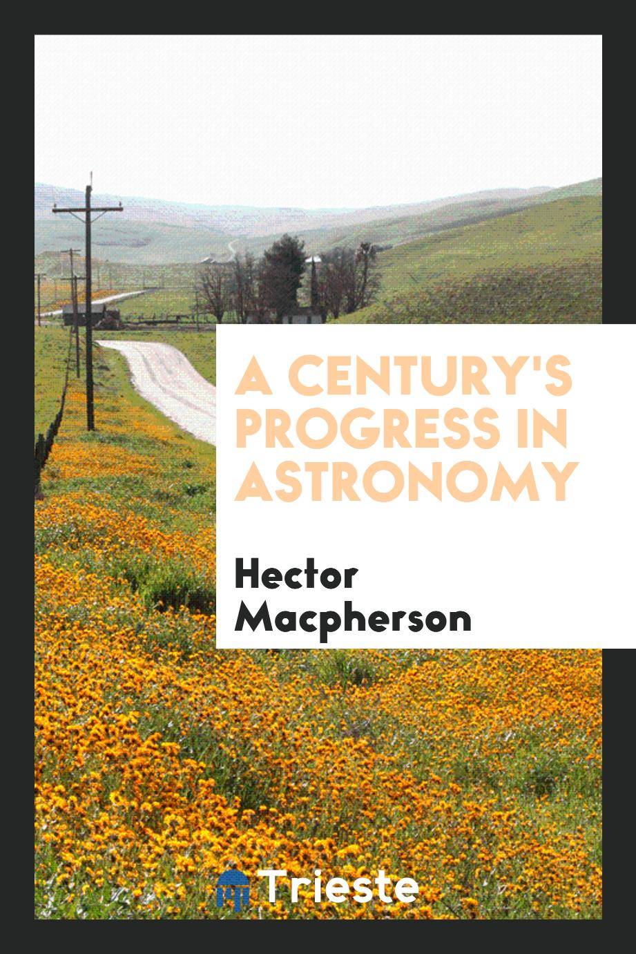 A century's progress in astronomy