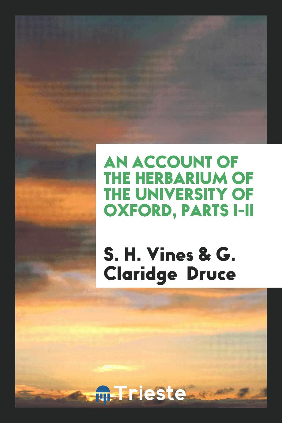An account of the herbarium of the University of Oxford, Parts I-II