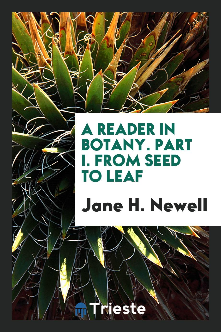 A Reader in Botany. Part I. From Seed to Leaf