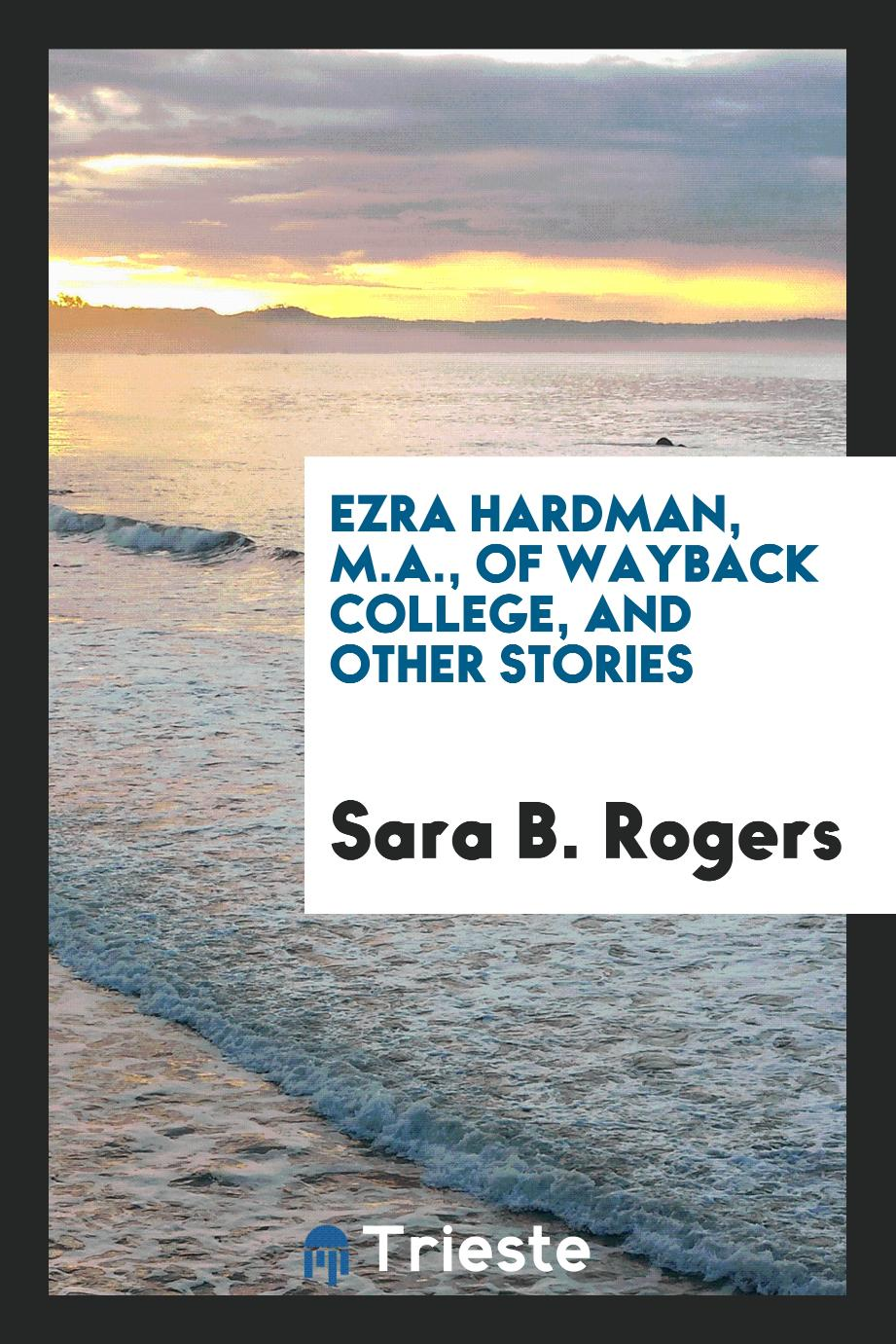 Ezra Hardman, M.A., of Wayback College, and other stories