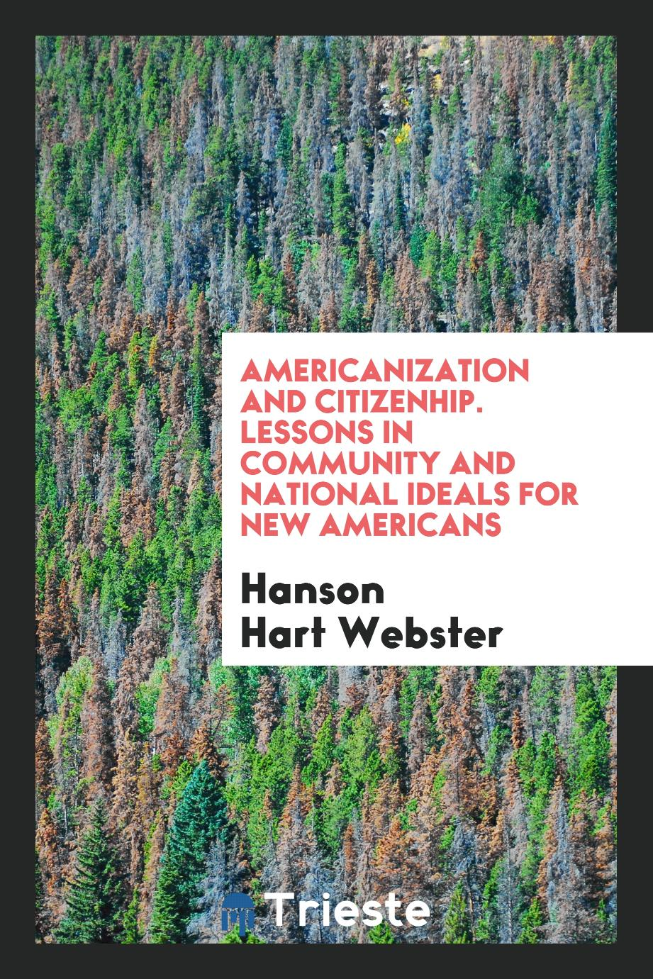 Americanization and Citizenhip. Lessons in Community and National Ideals for New Americans