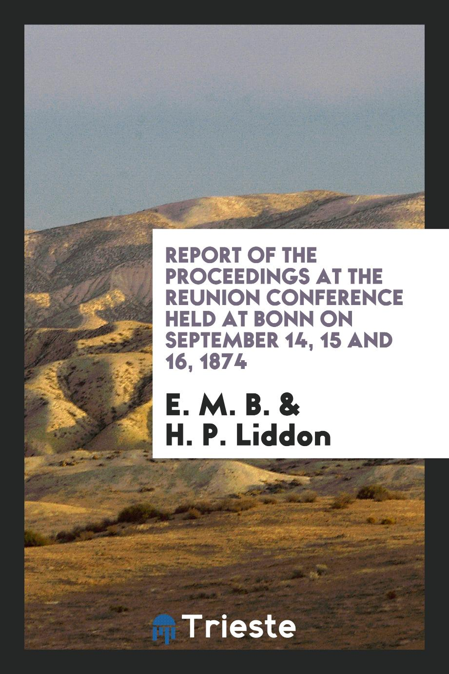 Report of the Proceedings at the Reunion Conference Held at Bonn on September 14, 15 and 16, 1874