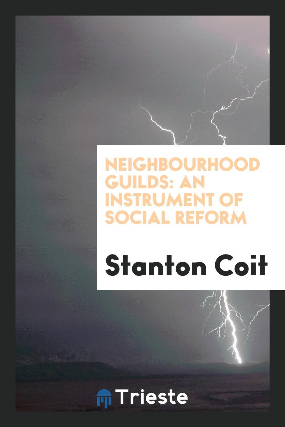 Stanton Coit - Neighbourhood Guilds: An Instrument of Social Reform