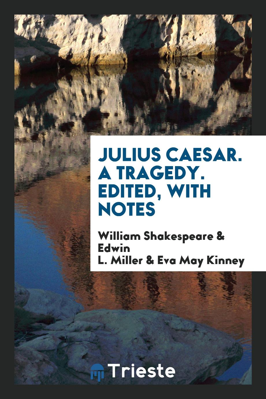 Julius Caesar. A Tragedy. Edited, with Notes