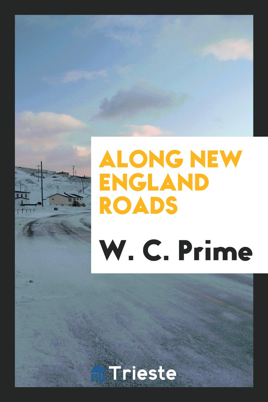 W. C. Prime - Along New England roads