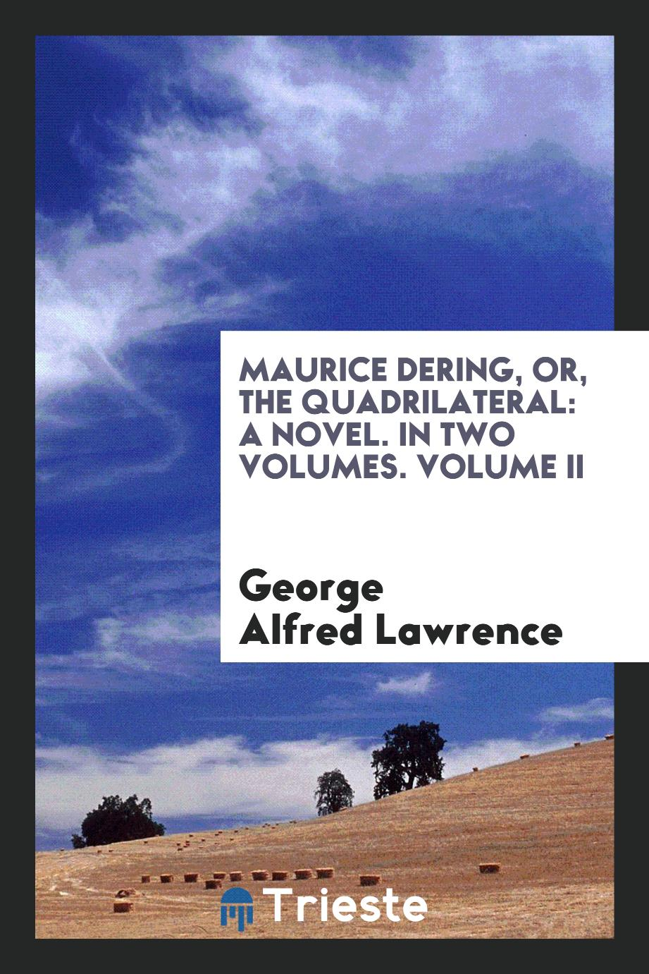 Maurice Dering, or, The quadrilateral: a novel. In two volumes. Volume II