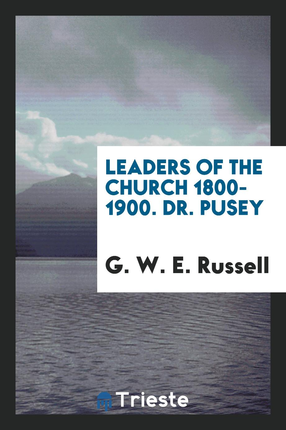 Leaders of the Church 1800-1900. Dr. Pusey