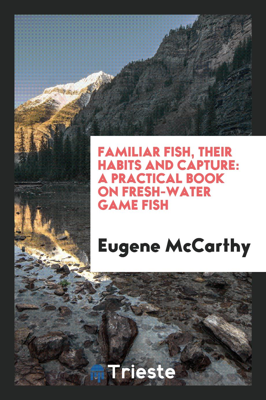 Familiar fish, their habits and capture: a practical book on fresh-water game fish
