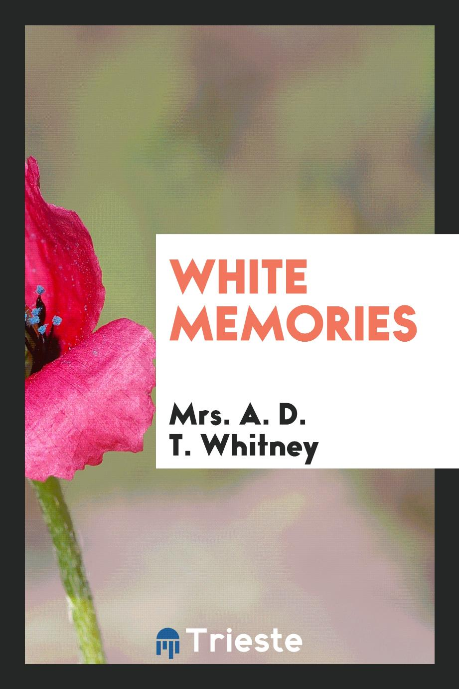Mrs. A. D. T. Whitney - White Memories