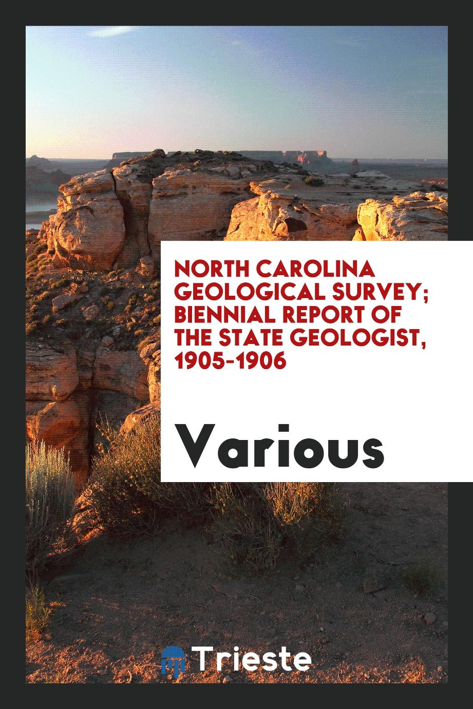 North Carolina Geological Survey; Biennial report of the State Geologist, 1905-1906