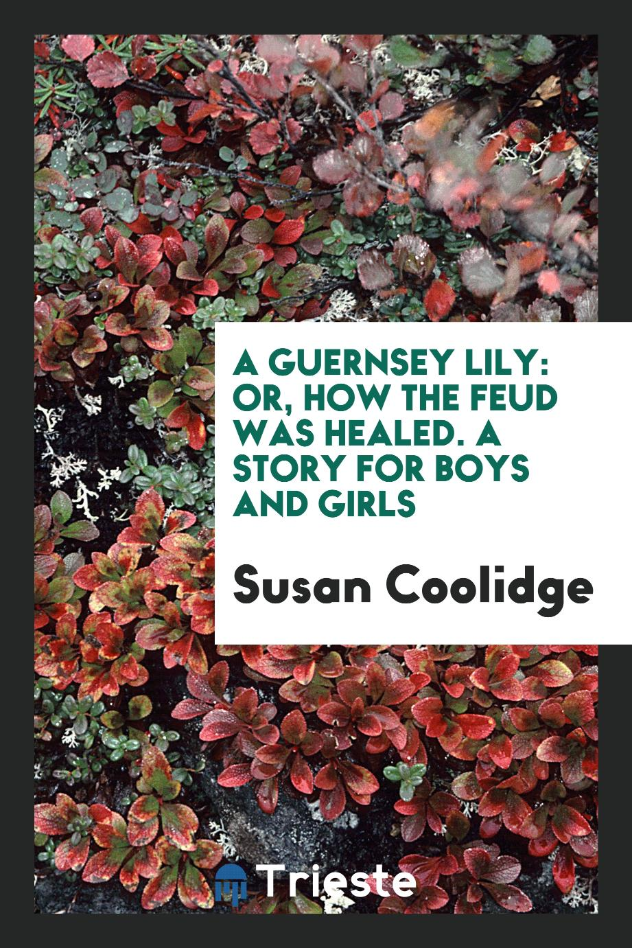A Guernsey Lily: Or, How the Feud Was Healed. A Story for Boys and Girls
